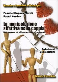 LA MANIPOLAZIONE AFFETTIVA NELLA COPPIA Riconoscere ed affrontare Il cattivo partner di Pascal Chapaux-Morelli, Pascal Couderc