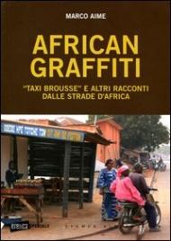 AFRICAN GRAFFITI Taxi Brousse e altri Racconti dalle Strade d'Africa di Marco Aime