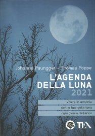 L'AGENDA DELLA LUNA 2021 Vivere in armonia con le fasi della Luna ogni giorno dell'anno di Johanna Paungger - Thomas Poppe