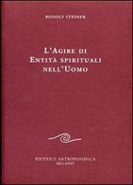 L'AGIRE DI ENTITA SPIRITUALI NELL'UOMO di Rudolf Steiner