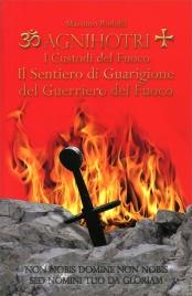 AGNIHOTRI - I CUSTODI DEL FUOCO Il sentiero di guarigione del guerriero del fuoco di Massimo Rodolfi
