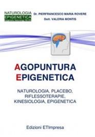 AGOPUNTURA EPIGENETICA (EBOOK) Naturologia, placebo, riflessoterapie, kinesiologia, epigenetica di Pierfrancesco Maria Rovere, Valeria Montis