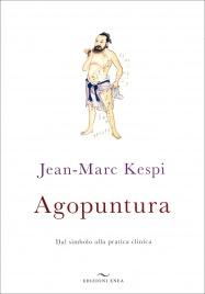AGOPUNTURA Dal simbolo alla pratica clinica di Jean-Marc Kespi