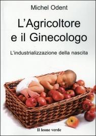 L'AGRICOLTORE E IL GINECOLOGO L'industrializzazione della nascita di Michel Odent