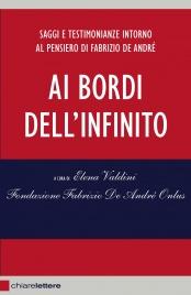 AI BORDI DELL'INFINITO (EBOOK) Saggi e testimonianze intorno al pensiero di Fabrizio De André di Fondazione Fabrizio De André Onlus