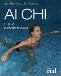 AI CHI Il Tai Chi praticato in acqua di Italo Bertolasi, Jun Konno