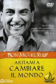 AIUTAMI A CAMBIARE IL MONDO Un DVD per giungere alla consapevolezza del nostro ruolo come parte della Terra di Don Miguel Ruiz