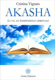 AKASHA La via all'indipendenza spirituale di Cristina Vignato