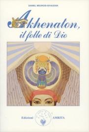 AKHENATON - IL FOLLE DI DIO di Daniel Meurois