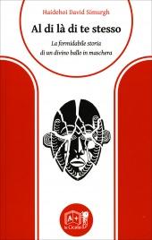 AL DI Là DI TE STESSO La formidabile storia di un divino ballo in maschera di Haidehoi David Simurgh