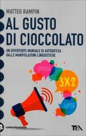 AL GUSTO DI CIOCCOLATO Un divertente manuale di autodifesa dalle manipolazioni linguistiche di Matteo Rampin