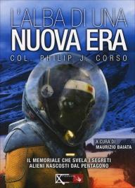 L'ALBA DI UNA NUOVA ERA Il memoriale che svela i segreti alieni nascosti dal pentagono di Philip Corso