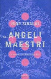 GLI ANGELI MAESTRI E le scoperte dell'Albero della Vita di Igor Sibaldi
