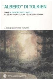 """""""ALBERO"""" DI TOLKIEN Come """"Il Signore degli Anelli"""" ha segnato la cultura del nostro tempo di Gianfranco De Turris"""