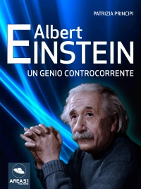 ALBERT EINSTEIN (EBOOK) Un genio controcorrente di Patrizia Principi