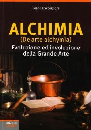ALCHIMIA (DE ARTE ALCHYMIA) Evoluzione ed involuzione della grande arte di GianCarlo Signore