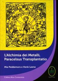 L'ALCHIMIA DEI METALLI - PERACELSUS TRANSPLANTATIO di Mia Peddemors, Henk Leene