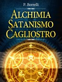 ALCHIMIA, SATANISMO, CAGLIOSTRO (EBOOK) di P. Borrelli