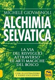 ALCHIMIA SELVATICA La via del risveglio attraverso le arti magiche del bosco di Michele Giovagnoli