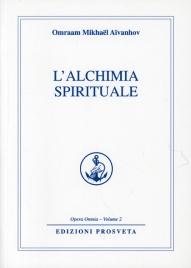 L'ALCHIMIA SPIRITUALE Opera Omnia - Volume 2 di Omraam Michaël Aïvanhov