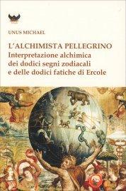 L'ALCHIMISTA PELLEGRINO Interpretazione alchimica dei dodici segni zodiacali e delle dodici fatiche di Michael Unus