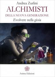 ALCHIMISTI DELLA NUOVA GENERAZIONE Evolvere nella Gioia di Andrea Zurlini