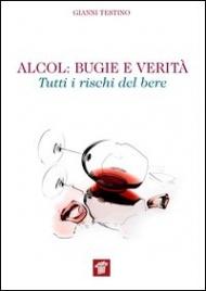ALCOL: BUGIE E VERITà Tutti i rischi del bere di Gianni Testino