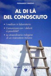 AL DI Là DEL CONOSCIUTO Un approccio scientifico allo studio della medianità in Italia di Fernando Sinesio
