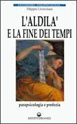 L'ALDILà E LA FINE DEI TEMPI Parapsicologia e profezia di Filippo Liverziani