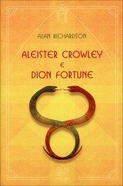 ALEISTER CROWLEY E DION FORTUNE Il Logos dell'Eone e la Shakti dell'Era di Alan Richardson