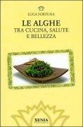 LE ALGHE Tra cucina, salute e bellezza di Luca Fortuna