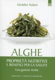 ALGHE - PROPRIETà NUTRITIVE E BENEFICI PER LA SALUTE Con gustose ricette di Géraldine Teubner