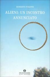 ALIENI: UN INCONTRO ANNUNCIATO di Roberto Pinotti