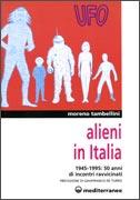 ALIENI IN ITALIA 1945-1995: 50 Anni di incontri ravvicinati di Moreno Tambellini