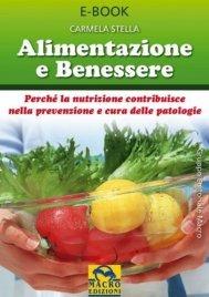 ALIMENTAZIONE E BENESSERE (EBOOK) Perché la nutrizione contribuisce nella prevenzione e cura delle patologie di Carmela Stella