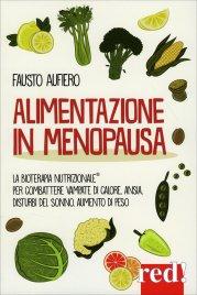 ALIMENTAZIONE IN MENOPAUSA Le diete contro le vampate di calore, i rischi cardiovascolari, l'osteoporosi, l'aumento di peso di Domenica Arcari Morini, Anna D'Eugenio, Fausto Aufiero