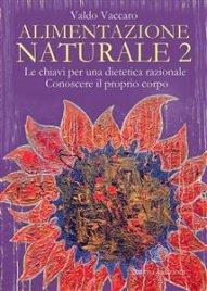 ALIMENTAZIONE NATURALE 2 (EBOOK) Le chiavi per una dietetica razionale. Conoscere il proprio corpo di Valdo Vaccaro