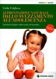 ALIMENTAZIONE NATURALE DALLO SVEZZAMENTO ALL'ADOLESCENZA I prodotti biologici sulla tavola del bambino di Giulia Fulghesu