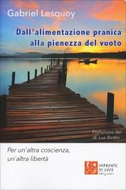 DALL'ALIMENTAZIONE PRANICA ALLA PIENEZZA DEL VUOTO Per un'altra coscienza, un'altra libertà di Gabriel Lesquoy