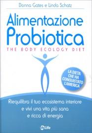 ALIMENTAZIONE PROBIOTICA - THE BODY ECOLOGY DIET Riequilibra il tuo ecosistema interiore e vivi una vita più sana e ricca di energia di Donna Gates, Linda Schatz