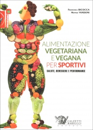 ALIMENTAZIONE VEGETARIANA E VEGANA PER SPORTIVI Salute, benessere e performance di Francesca Bicocca, Matteo Vandoni