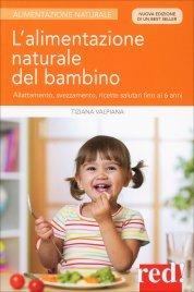 L'ALIMENTAZIONE NATURALE DEL BAMBINO Allattamento, svezzamento, ricette naturali fino ai 6 anni di Tiziana Valpiana