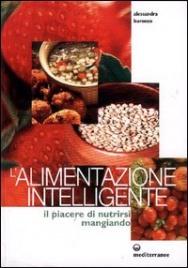 L'ALIMENTAZIONE INTELLIGENTE Il piacere di nutrirsi mangiando di Alessandra Buronzo