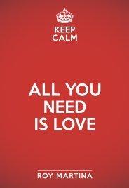 ALL YOU NEED IS LOVE La Legge dell'Attrazione e l'Amore: 4 Percorsi per Amare Davvero! Con CD AUDIO allegato di Roy Martina
