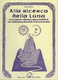 ALLA RICERCA DELLA LUNA Ovvero ipotesi e riflessioni sulla possibilità di una realizzazione femminile di tipo primordiale di Ada d'Ariès