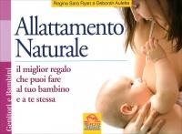 ALLATTAMENTO NATURALE Il miglior regalo che puoi fare al tuo bambino e a te stessa di Regina Sara Ryan, Deborah Auletta