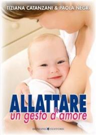 ALLATTARE, UN GESTO D'AMORE (EBOOK) di Paola Negri, Tiziana Catanzani
