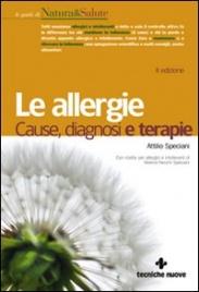 LE ALLERGIE Cause, diagnosi e terapie. Con ricette per allergici e intolleranti di Attilio Speciani