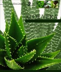 ALOE VERA Le potenzialità del suo principio attivo e le proprietà curative delle sue foglie di Silvia Canevaro