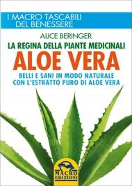 ALOE VERA Belli e sani in modo naturale con l'estratto puro di Aloe Vera di Alice Beringer